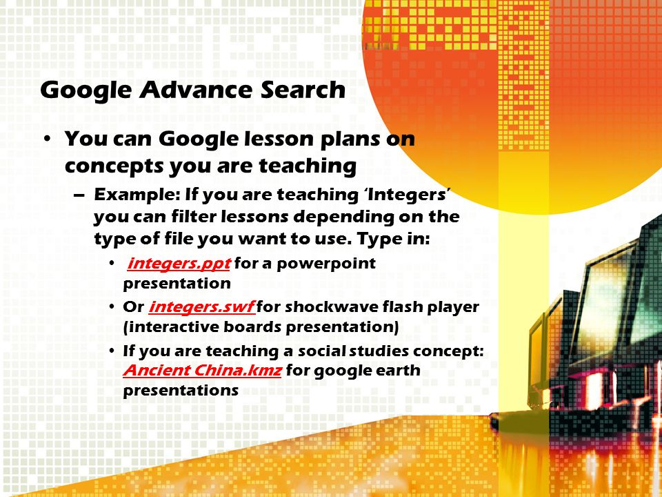 Google Advance Search You can Google lesson plans on concepts you are teaching –Example: If you are teaching 'Integers' you can filter lessons depending on the type of file you want to use.