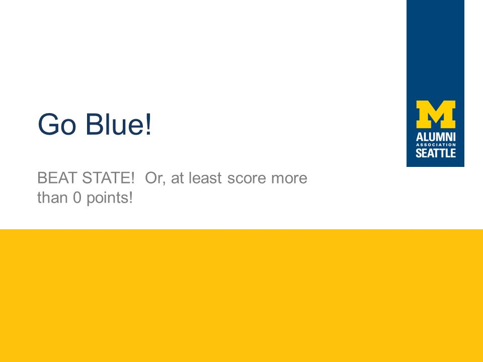 Go Blue! BEAT STATE! Or, at least score more than 0 points!