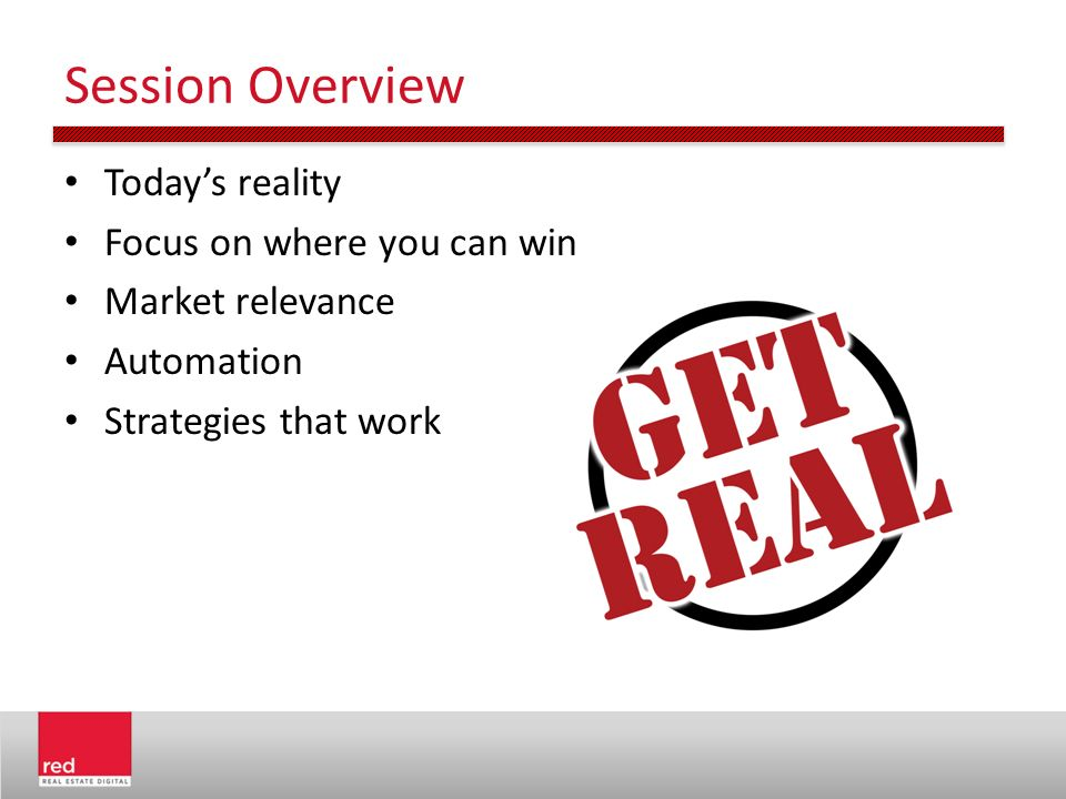Session Overview Today's reality Focus on where you can win Market relevance Automation Strategies that work