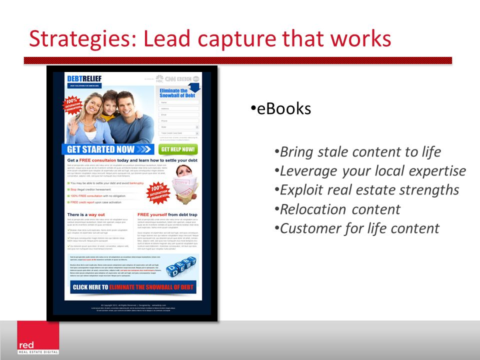 Strategies: Lead capture that works eBooks Bring stale content to life Leverage your local expertise Exploit real estate strengths Relocation content Customer for life content