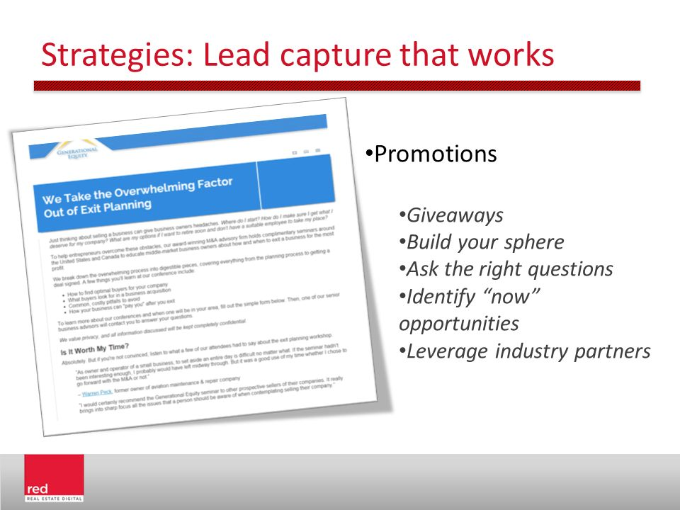 Strategies: Lead capture that works Promotions Giveaways Build your sphere Ask the right questions Identify now opportunities Leverage industry partners
