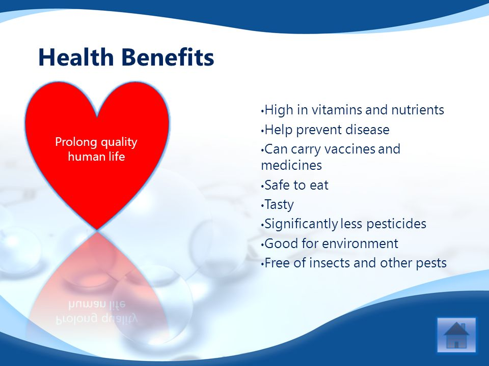 High in vitamins and nutrients Help prevent disease Can carry vaccines and medicines Safe to eat Tasty Significantly less pesticides Good for environment Free of insects and other pests Health Benefits