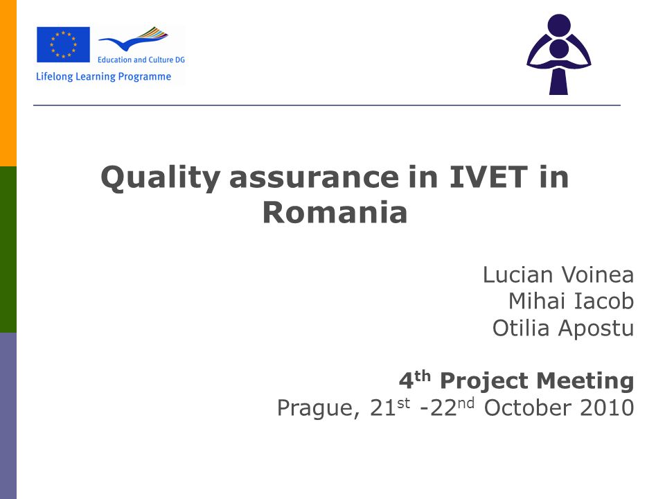 Quality assurance in IVET in Romania Lucian Voinea Mihai Iacob Otilia Apostu 4 th Project Meeting Prague, 21 st -22 nd October 2010