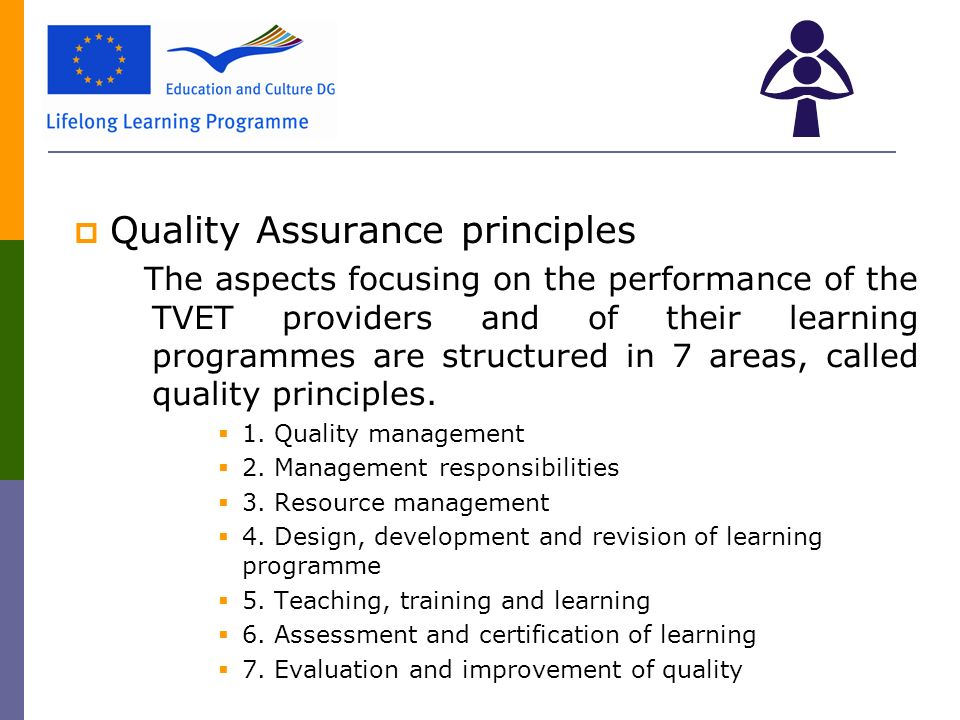  Quality Assurance principles The aspects focusing on the performance of the TVET providers and of their learning programmes are structured in 7 areas, called quality principles.