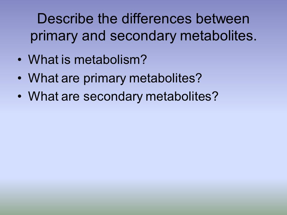 Describe the differences between primary and secondary metabolites.