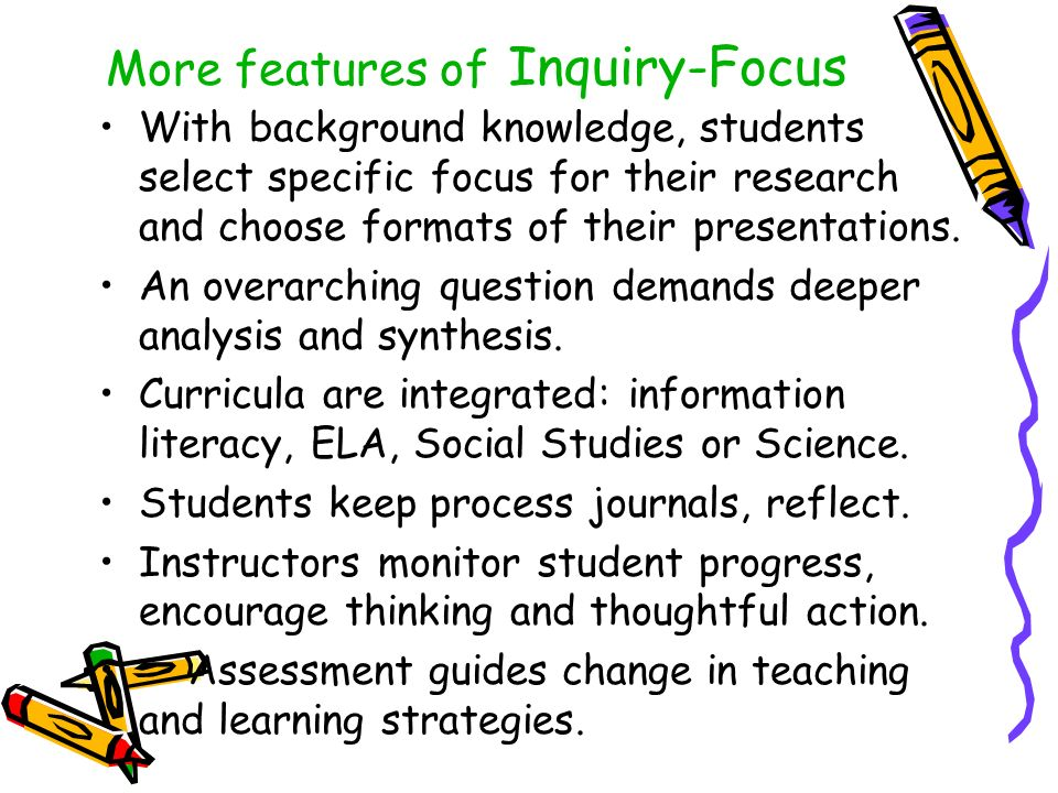 More features of Inquiry-Focus With background knowledge, students select specific focus for their research and choose formats of their presentations.