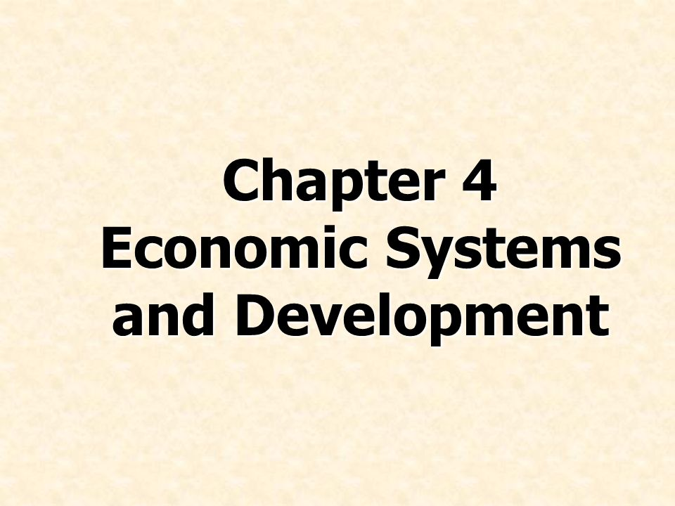 Chapter 4 Economic Systems and Development