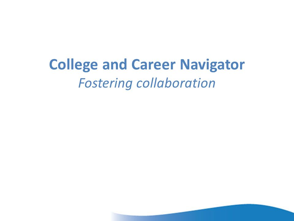College and Career Navigator Fostering collaboration