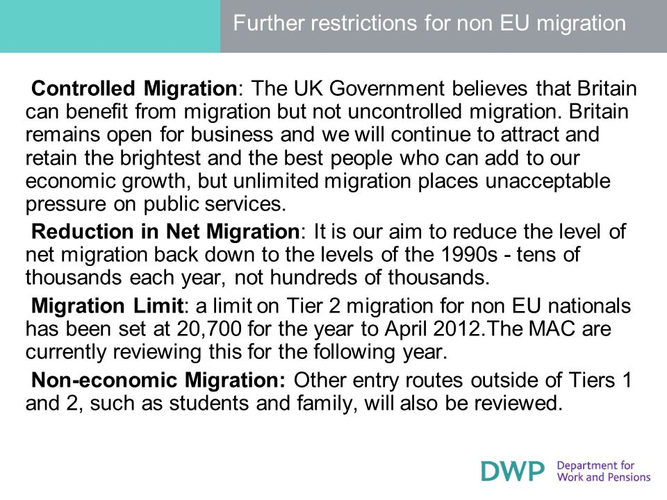 Further restrictions for non EU migration Controlled Migration: The UK Government believes that Britain can benefit from migration but not uncontrolled migration.