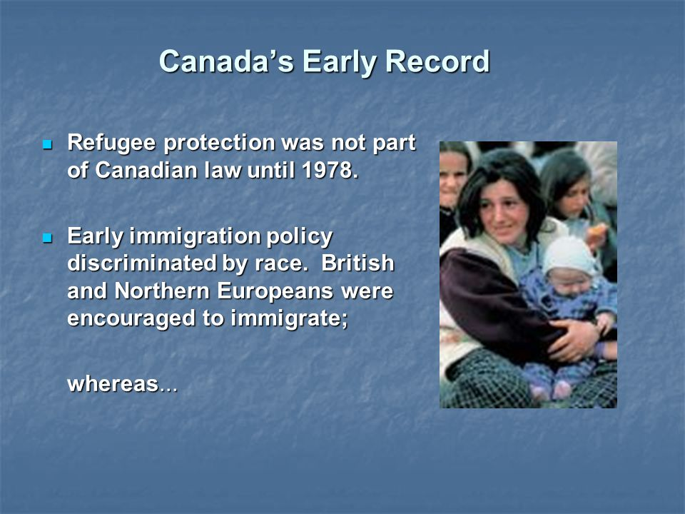 Canada's Early Record Refugee protection was not part of Canadian law until 1978.