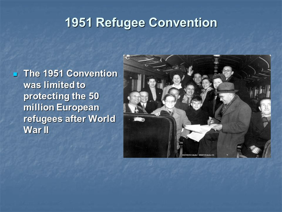 1951 Refugee Convention The 1951 Convention was limited to protecting the 50 million European refugees after World War II The 1951 Convention was limited to protecting the 50 million European refugees after World War II