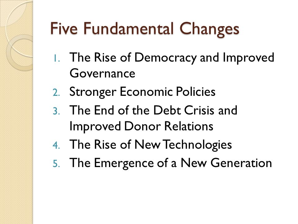 Five Fundamental Changes 1. The Rise of Democracy and Improved Governance 2.