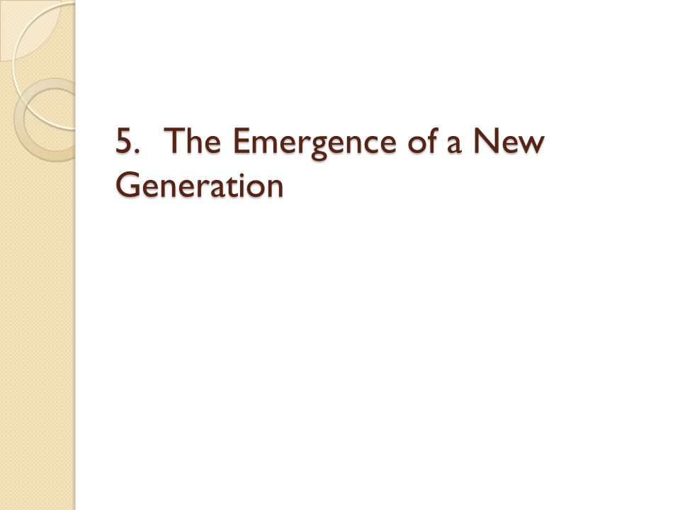 5. The Emergence of a New Generation