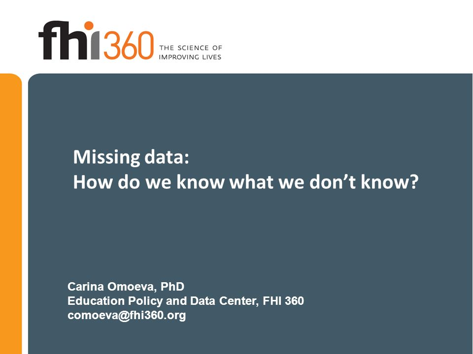 Missing Data How Do We Know What We Don T Know Carina Omoeva Phd Education Policy And Data Center Fhi Ppt Download