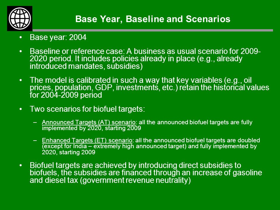 Base Year, Baseline and Scenarios Base year: 2004 Baseline or reference case: A business as usual scenario for period.