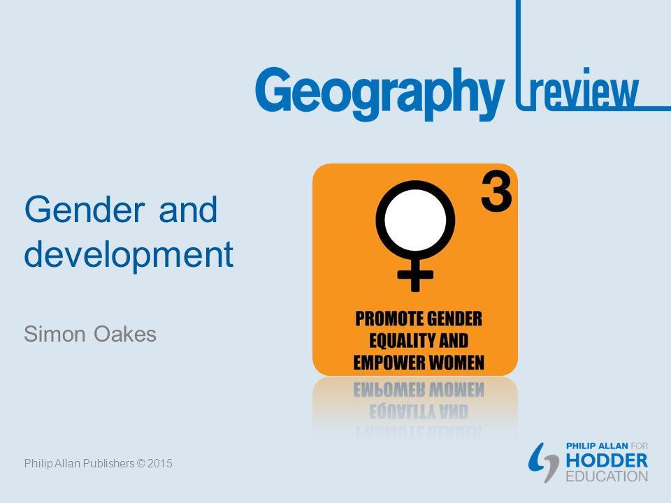 Gender and development Simon Oakes Philip Allan Publishers © ppt