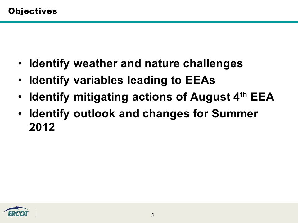 2 Objectives Identify weather and nature challenges Identify variables leading to EEAs Identify mitigating actions of August 4 th EEA Identify outlook and changes for Summer 2012