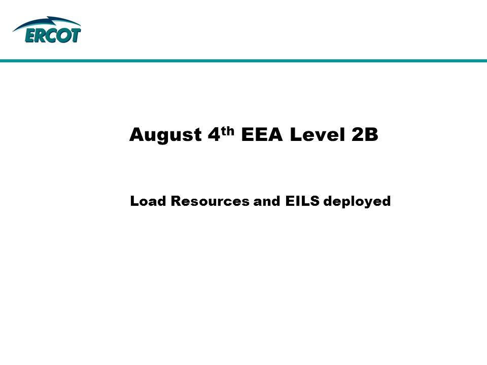 Load Resources and EILS deployed August 4 th EEA Level 2B