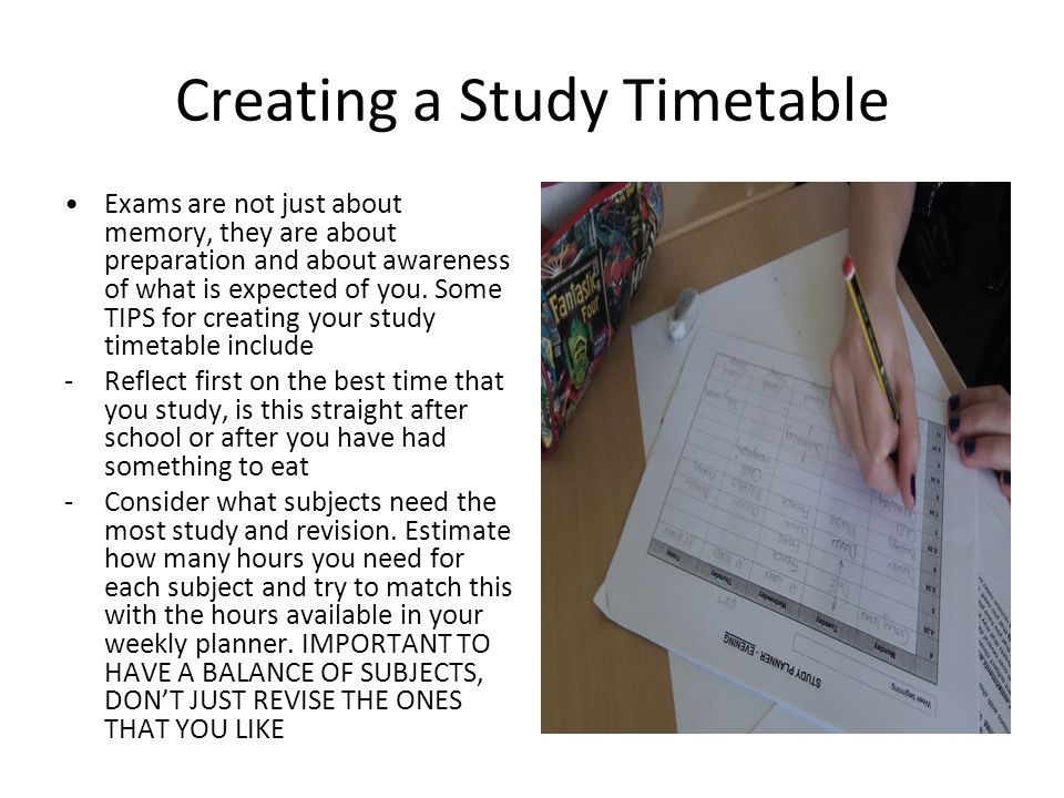 Creating a Study Timetable Exams are not just about memory, they are about preparation and about awareness of what is expected of you.