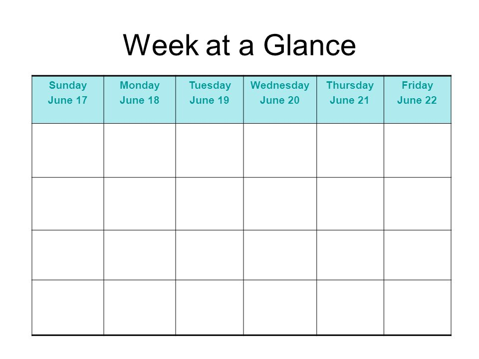 Week at a Glance Sunday June 17 Monday June 18 Tuesday June 19 Wednesday June 20 Thursday June 21 Friday June 22