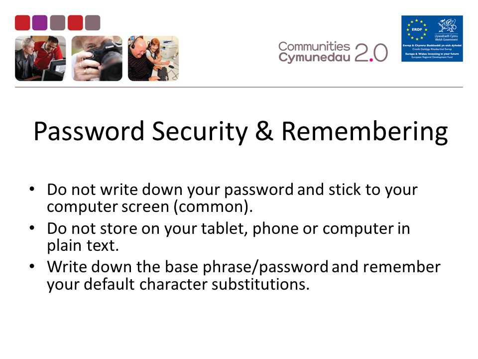 Password Security & Remembering Do not write down your password and stick to your computer screen (common).
