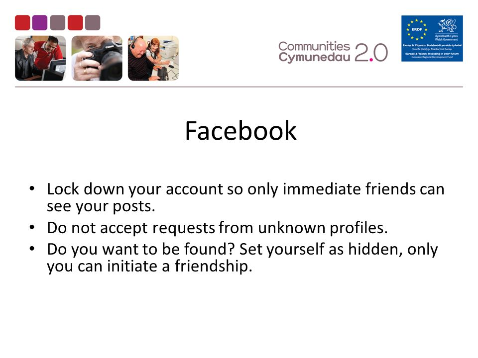 Facebook Lock down your account so only immediate friends can see your posts.