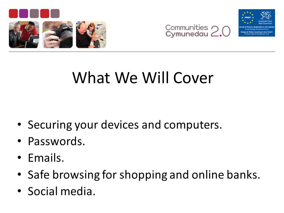 What We Will Cover Securing your devices and computers.
