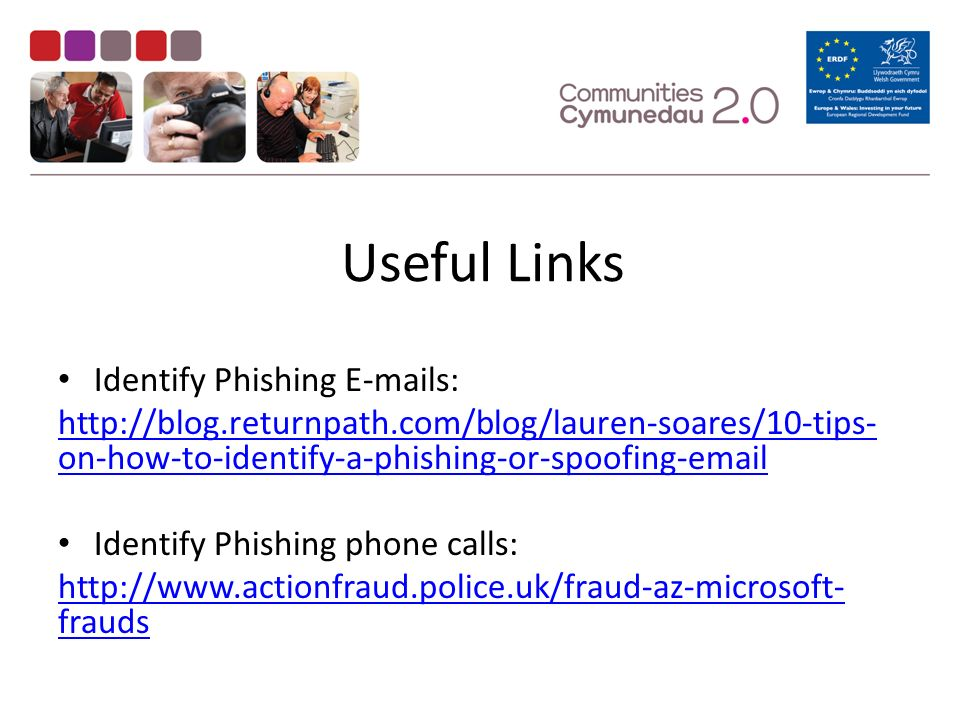 Useful Links Identify Phishing  s:   on-how-to-identify-a-phishing-or-spoofing- Identify Phishing phone calls:   frauds