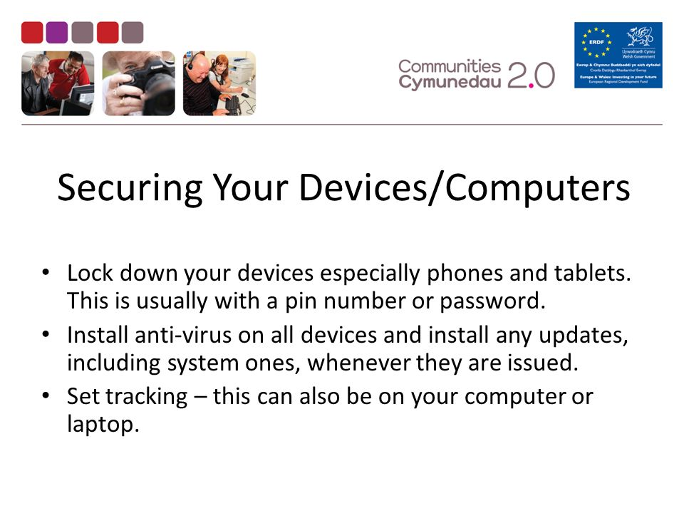 Securing Your Devices/Computers Lock down your devices especially phones and tablets.