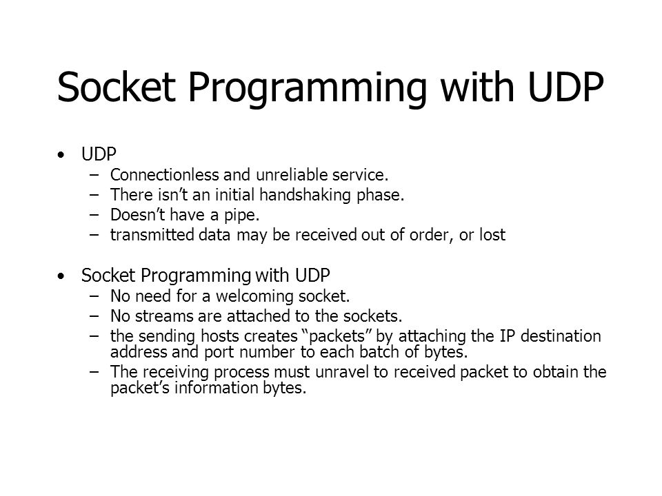 Socket Programming with UDP UDP –Connectionless and unreliable service.