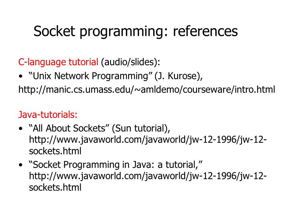 Socket programming: references C-language tutorial (audio/slides): Unix Network Programming (J.