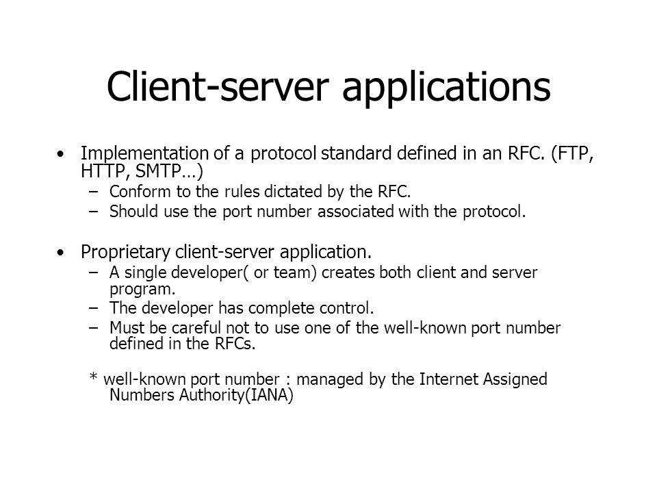 Client-server applications Implementation of a protocol standard defined in an RFC.