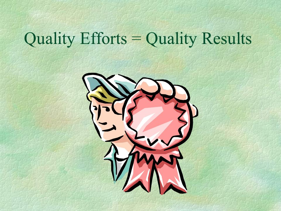 Quality Efforts = Quality Results