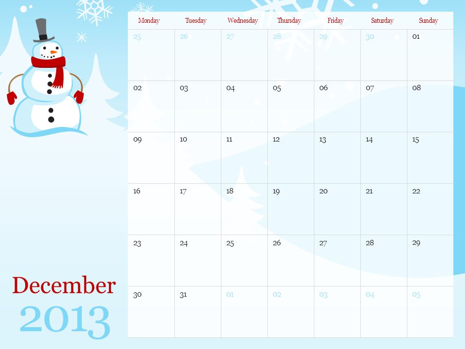 December 2013 MondayTuesdayWednesdayThursdayFridaySaturdaySunday Note: You can print this template to use as a wall calendar.
