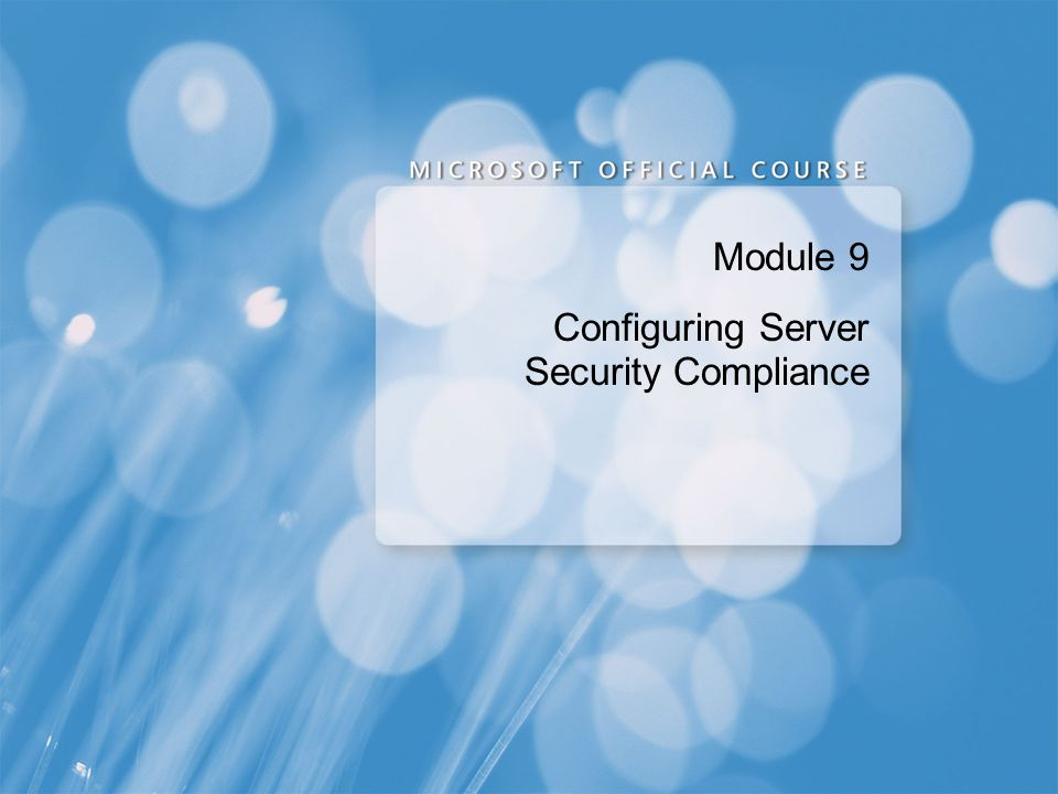 Module 9 Configuring Server Security Compliance