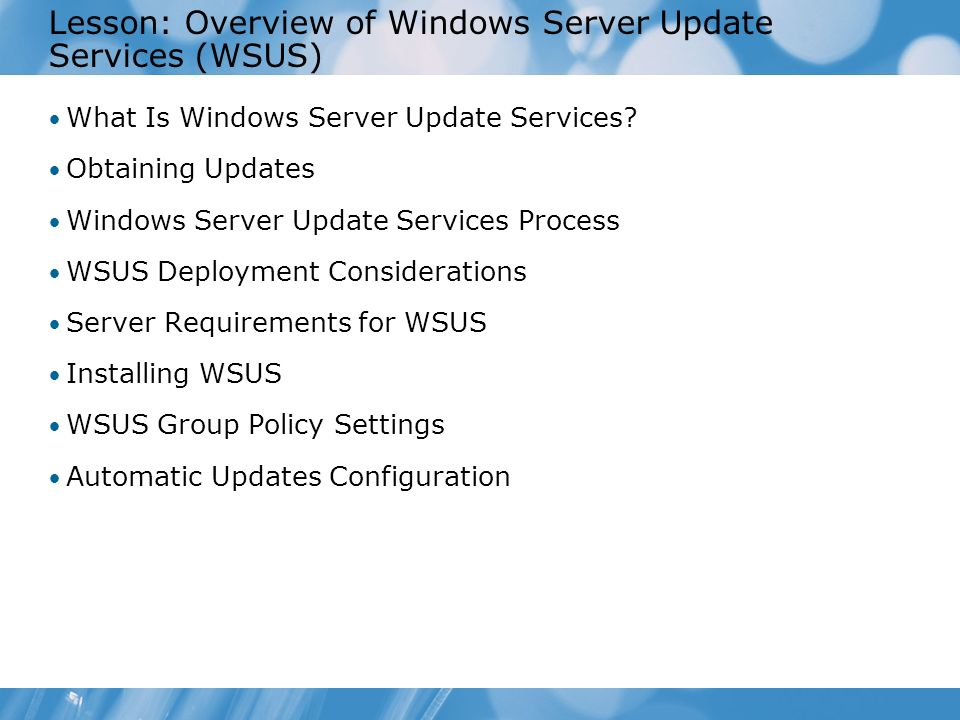 Lesson: Overview of Windows Server Update Services (WSUS) What Is Windows Server Update Services.
