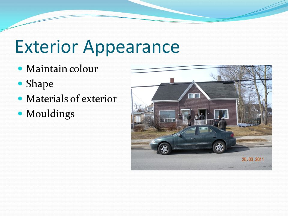 Exterior Appearance Maintain colour Shape Materials of exterior Mouldings