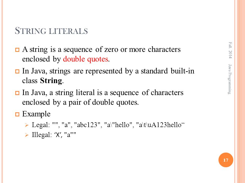 S TRING LITERALS  A string is a sequence of zero or more characters enclosed by double quotes.