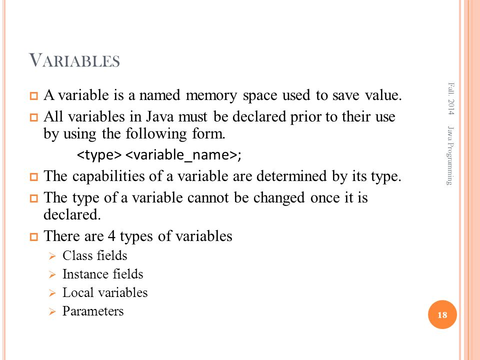 V ARIABLES  A variable is a named memory space used to save value.