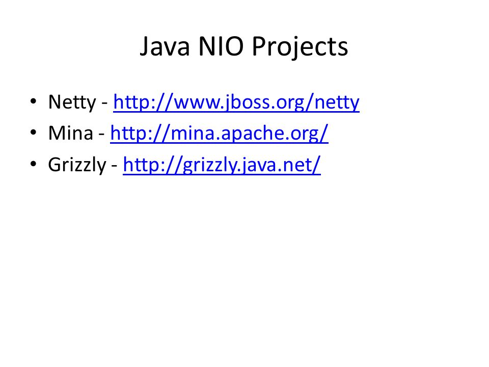 Java NIO Projects Netty -   Mina -   Grizzly -