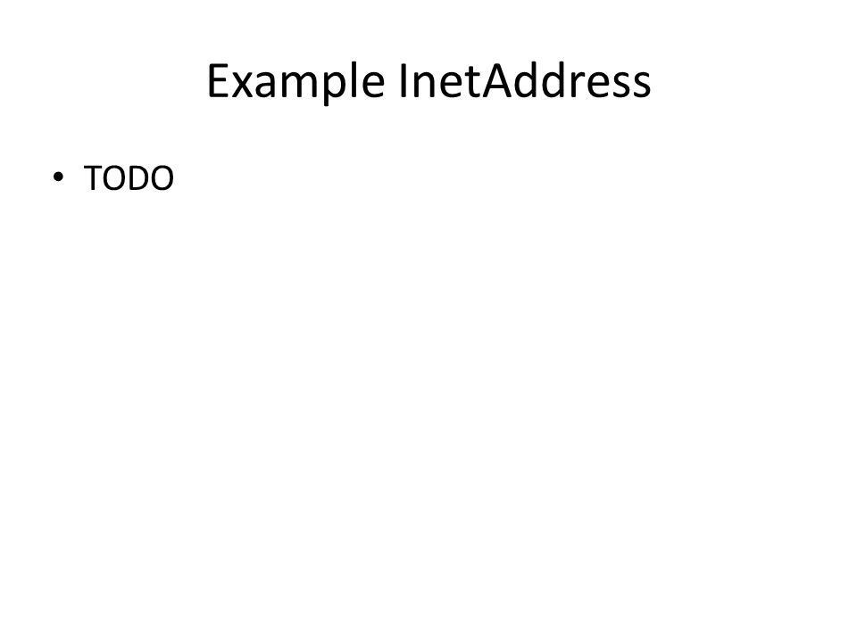 Example InetAddress TODO