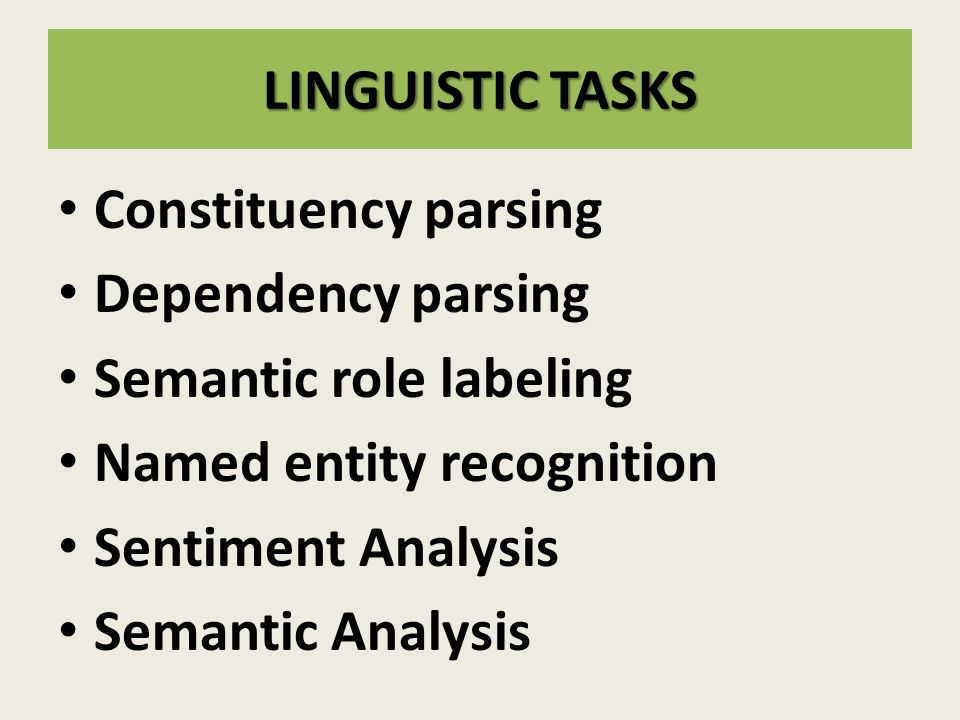 LINGUISTIC TASKS Constituency parsing Dependency parsing Semantic role labeling Named entity recognition Sentiment Analysis Semantic Analysis