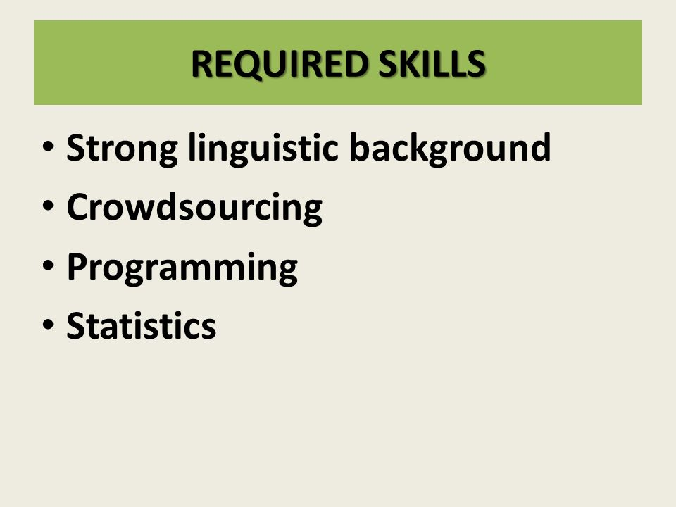 REQUIRED SKILLS Strong linguistic background Crowdsourcing Programming Statistics