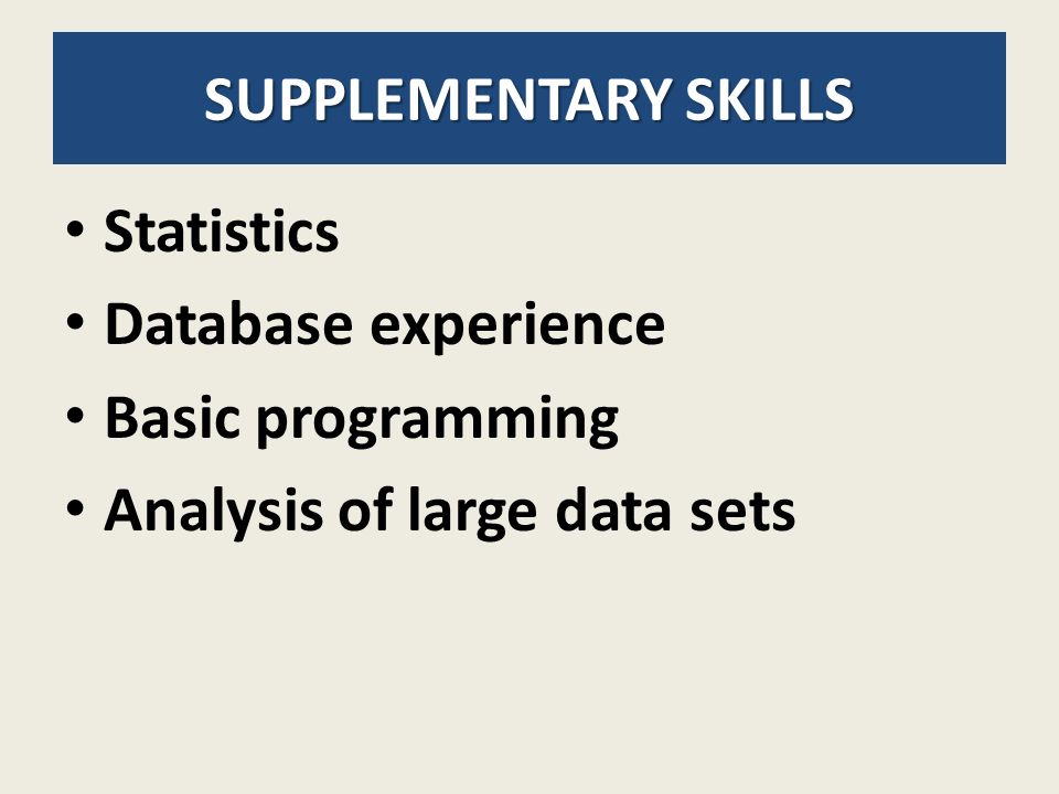 SUPPLEMENTARY SKILLS Statistics Database experience Basic programming Analysis of large data sets