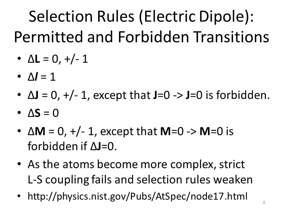 Selection Rules (Electric Dipole): Permitted and Forbidden Transitions ΔL = 0, +/- 1 Δl = 1 ΔJ = 0, +/- 1, except that J=0 -> J=0 is forbidden.