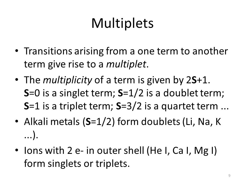 Multiplets Transitions arising from a one term to another term give rise to a multiplet.