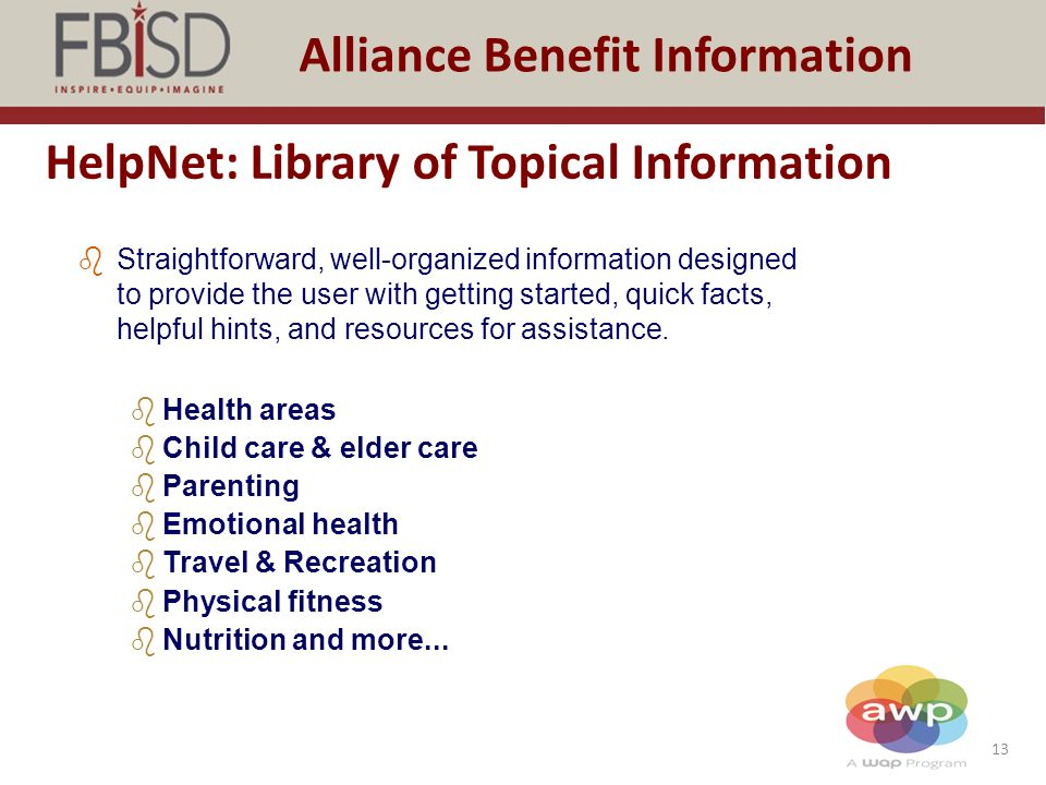 13 Alliance Benefit Information HelpNet: Library of Topical Information bStraightforward, well-organized information designed to provide the user with getting started, quick facts, helpful hints, and resources for assistance.