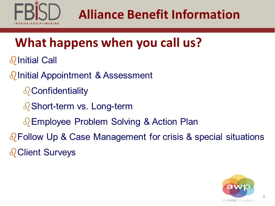 6 Alliance Benefit Information What happens when you call us.
