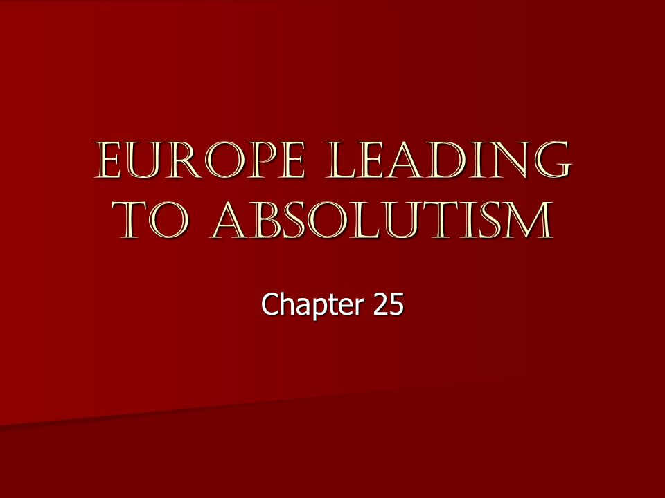Europe leading to Absolutism Chapter 25