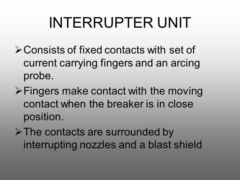 INTERRUPTER UNIT  Consists of fixed contacts with set of current carrying fingers and an arcing probe.